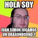 meme friki hola soy juan simon jugamos un dragonbound